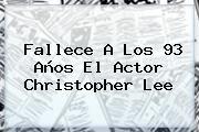 http://tecnoautos.com/wp-content/uploads/imagenes/tendencias/thumbs/fallece-a-los-93-anos-el-actor-christopher-lee.jpg Christopher Lee. Fallece a los 93 años el actor Christopher Lee, Enlaces, Imágenes, Videos y Tweets - http://tecnoautos.com/actualidad/christopher-lee-fallece-a-los-93-anos-el-actor-christopher-lee/