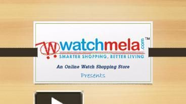 Watchmela presents online watch shopping service in India and abroad. Buy online any branded watch at 24x7 for your love one.