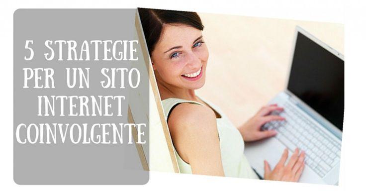5 strategie per un sito Internet coinvolgente
