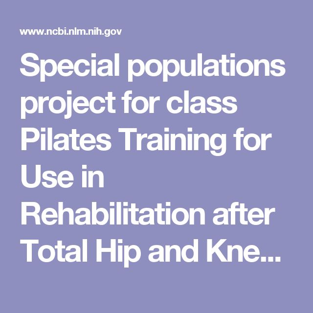 Special populations project for class  Pilates Training for Use in Rehabilitation after Total Hip and Knee Arthroplasty: A Preliminary Report