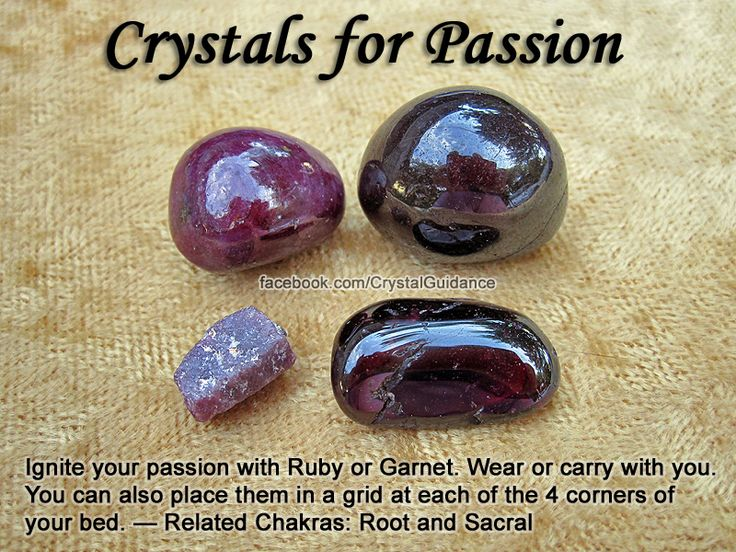 Crystals for Passion — Ignite your passion with Ruby or Garnet. Wear or carry with you. You can also place them in a grid at each of the 4 corners of your bed. Add a little Rose Quartz for an extra romantic and loving touch. — Related Chakras: Root and Sacral