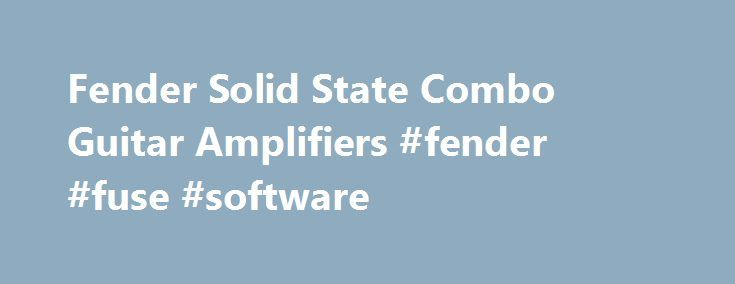 Fender Solid State Combo Guitar Amplifiers #fender #fuse #software http://wichita.remmont.com/fender-solid-state-combo-guitar-amplifiers-fender-fuse-software/  # Fender Solid State Combo Guitar Amplifiers Fender solid state combo guitar amplifiers have come a long way since the company introduced their first solid state model in 1966. Today, these amps are jam-packed with tone-shaping possibilities. To say that this catalog is extensive would be an understatement – it's loaded with 10-watt…