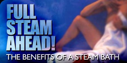 Steam baths - bissful relaxation - can even be done in your own bathroom.