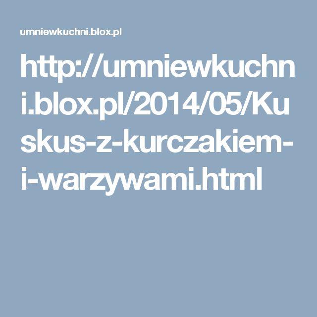 http://umniewkuchni.blox.pl/2014/05/Kuskus-z-kurczakiem-i-warzywami.html