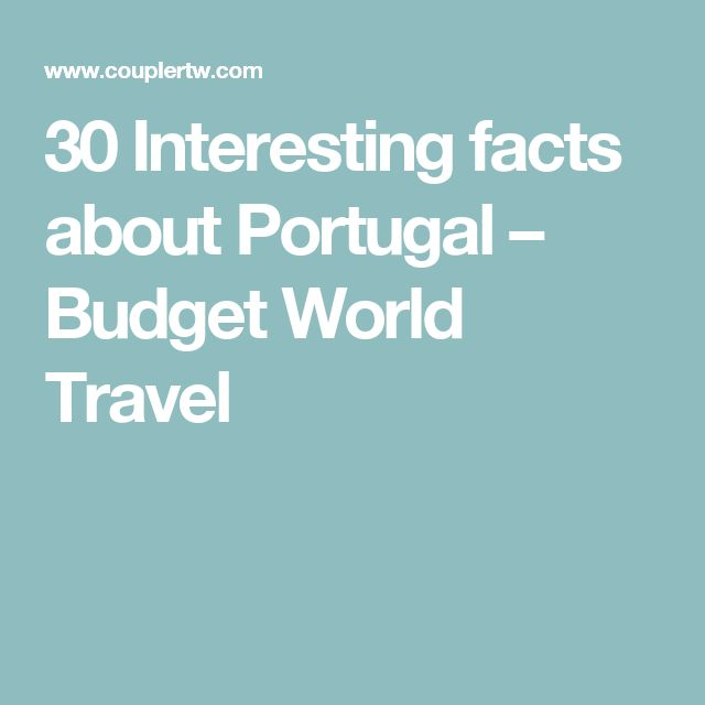 30 Interesting facts about Portugal – Budget World Travel