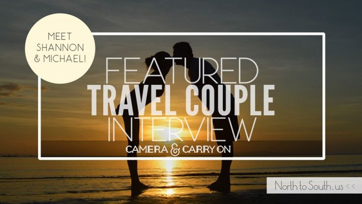 FEATURED TRAVEL COUPLE: Camera & Carry On | Travel Couple Interview Series on North to South