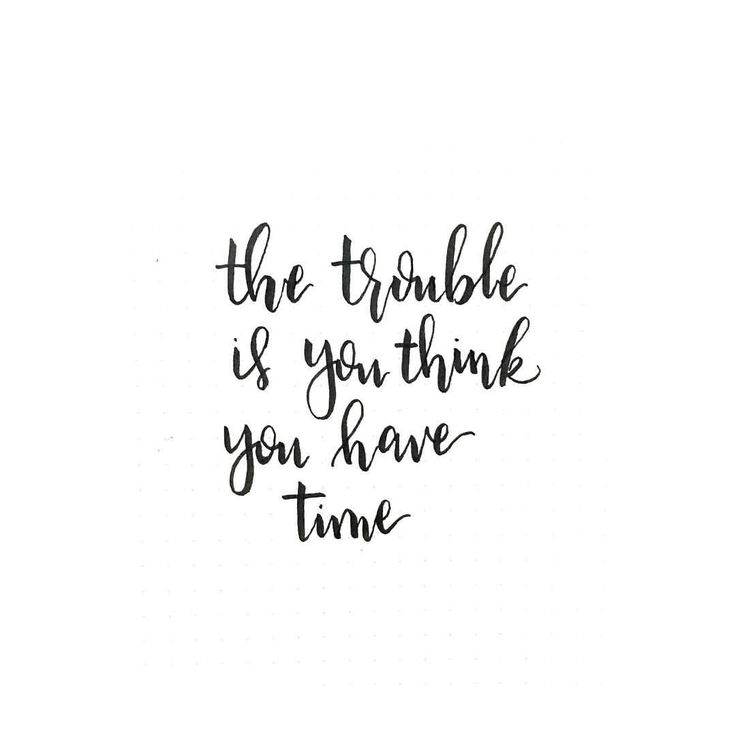 You Think Quotes: The Trouble Is You Think You Have Time ~ Buddha