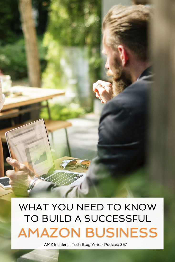 What You Need To Know To Build A Successful Amazon #Business // AMZ Insiders
