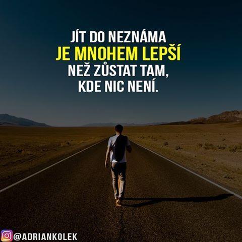 Jít do neznáma je mnohem lepší než zůstat tam, kde nic není.  #motivace #uspech #adriankolek #busines244 #motivacia #sietovymarketing #czech #slovak #czechgirl #czechboy #businesa #success #motivation #lifequotes