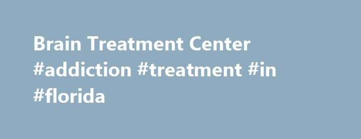 Brain Treatment Center #addiction #treatment #in #florida http://uganda.remmont.com/brain-treatment-center-addiction-treatment-in-florida/  Welcome to Brain Restoration Wellness Center Effective Treatment of Addictions, Alcoholism, and Stress Disorders Yes, you can! The time has come to free yourself from addictions, alcoholism, post-traumatic stress disorder, chronic or acute stress, depression, and anxiety. Brain Restoration Wellness Center in Marrero, LA, offers the Brain Restoration Plus…