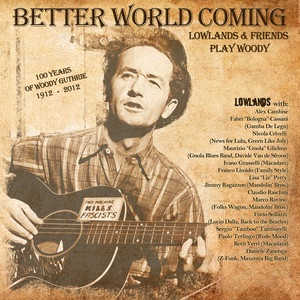 """""""Stepstone"""" - from """"Better World Coming - LOWLANDS and friends play Woody"""" :: Credits: Mixing, Mastering :: Produced by Edward Abbiati and Roberto Diana. Performend by LOWLANDS and friends on the occasion of the centenary of Woody Guthrie's birth.  Mixed and mastered at The EnginEAR Studio."""