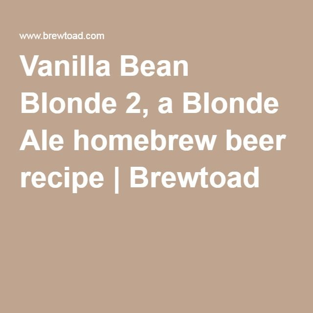 Vanilla Bean Blonde 2, a Blonde Ale homebrew beer recipe | Brewtoad