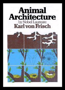 Animal Architecture: Karl Von Frisch: 9780151072514: Amazon.com: Books