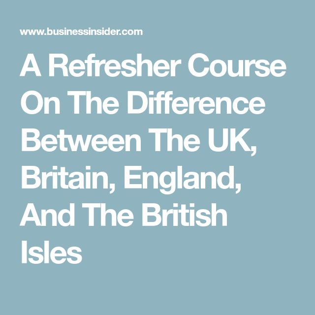 A Refresher Course On The Difference Between The UK, Britain, England, And The British Isles