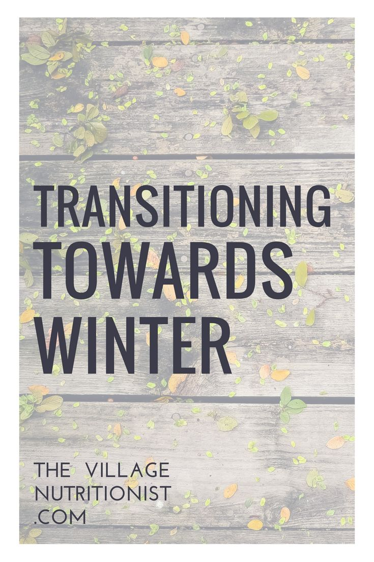 Seasonal Transitions. How to stay balanced. Via: The Village Nutritionist