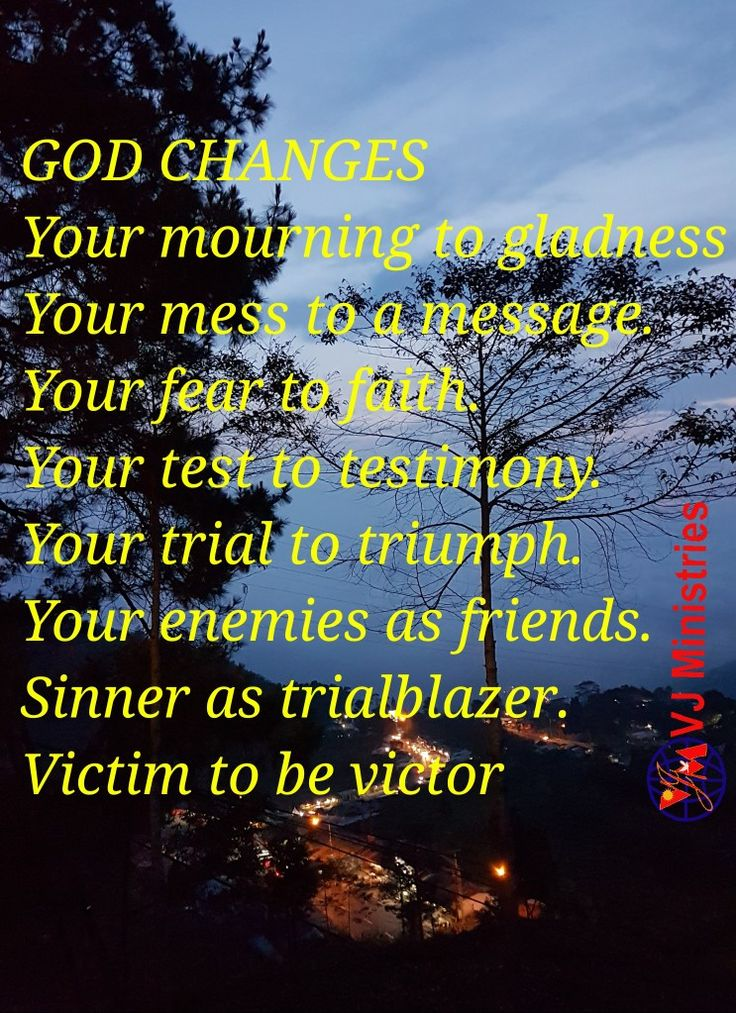INSPIRATION: YOUR MOURNING BECOMES DANCING. YOUR TRIAL BECOMES TRIUMPH. YOUR MESS BECOMES YOUR MESSAGE.  Thou hast turned for me my mourning into dancing: thou hast put off my sackcloth, and girded me with gladness; (Psalms 30:11)  You were a sinner, but now a beliver. You had the fear, but now you have faith. Your days of mourning is changed to dancing. Your problems are finished. Your sorrow has become your gladness.  Jesus came all the way from heaven and changed it in the Cross.   God…