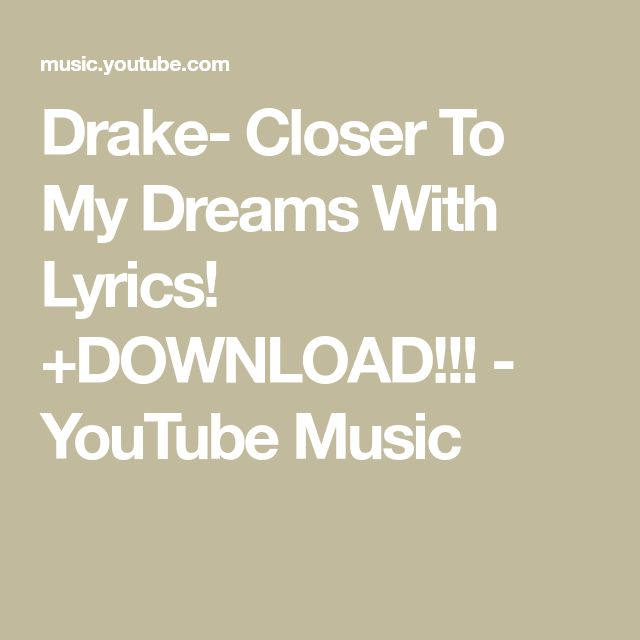 Drake- Closer To My Dreams With Lyrics! +DOWNLOAD!!! - YouTube Music