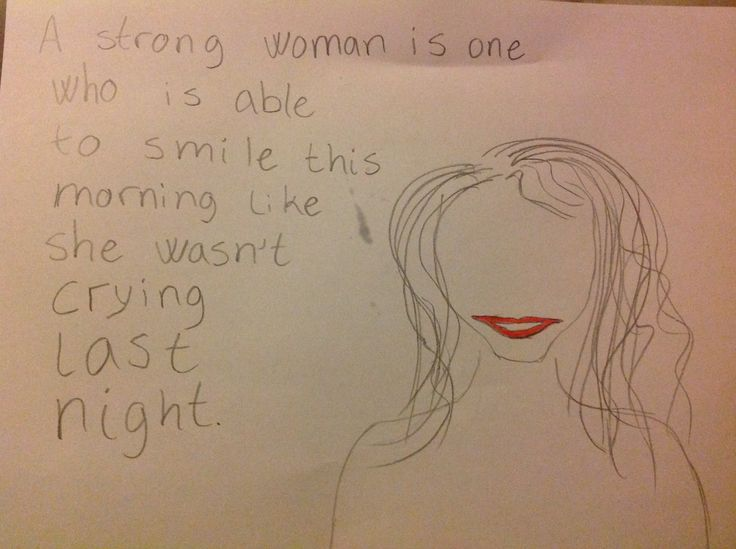 """A strong woman is one who is able to smile this morning like she wasn't crying last night"""