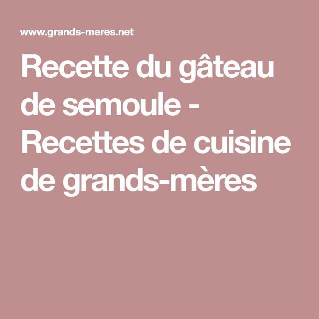 Recette du gâteau de semoule - Recettes de cuisine de grands-mères
