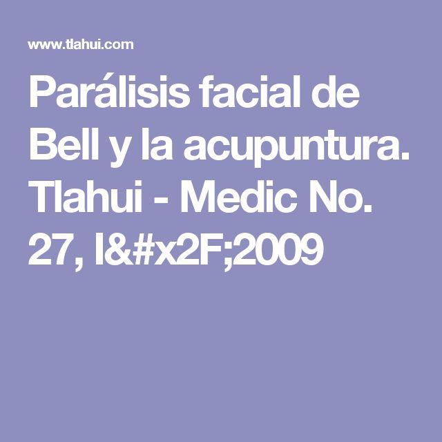 Parálisis facial de Bell y la acupuntura. Tlahui - Medic No. 27, I/2009