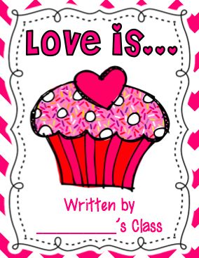 A Cupcake for the Teacher: Love Is... Class Book Freebie!