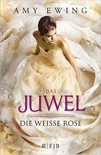 Das Juwel: Die Weiße Rose: Amazon.de: Amy Ewing, Andrea Fischer: Bücher