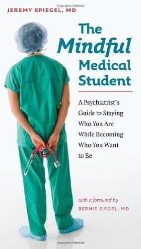 The Mindful Medical Student by Bernie Siegel. $12.46. Publisher: Dartmouth College Press; 1 edition (September 1, 2009). 163 pages. Author: Jeremy Spiegel