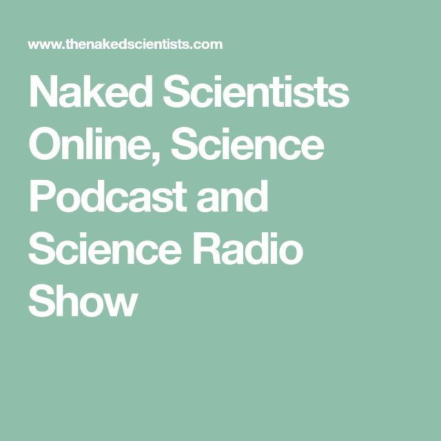 Naked Scientists Online, Science Podcast and Science Radio Show