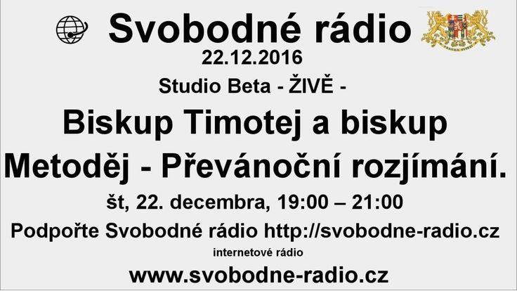 Svobodné rádio 22.12.2016 Biskup Timotej a biskup Metoděj - Převánoční r...