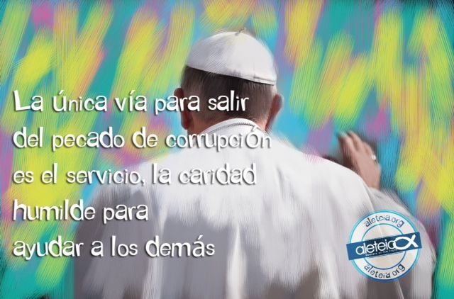 """La frase de hoy de #PapaFrancisco: """"La única vía para salir del pecado de la corrupción es el servicio.."""""""