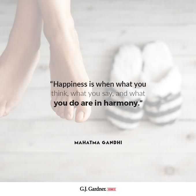 Gandi's wisdom - draw together your thoughts, words and actions into one.