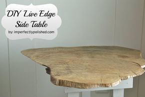 DIY Live Edge Wood Side Table.  If a larger piece of wood, this could make a great picnic type table for the patio.  I would put a good varnish on it for easier cleaning.
