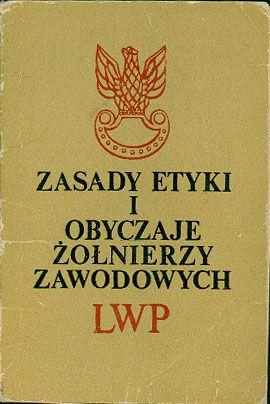 Zasady etyki i obyczaje żołnierzy zawodowych LWP, MON, 1983, http://www.antykwariat.nepo.pl/zasady-etyki-i-obyczaje-zolnierzy-zawodowych-lwp-p-14457.html