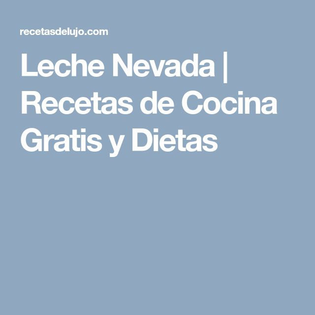 Leche Nevada | Recetas de Cocina Gratis y Dietas