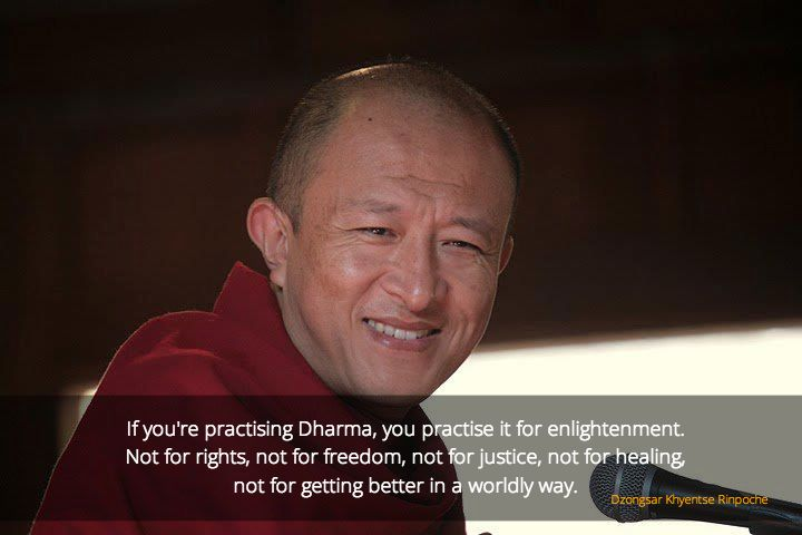 For enlightenment ~ Dzongsar Khyentse Rinpoche http://justdharma.com/s/qjce1  If you're practising Dharma, you practise it for enlightenment. Not for rights, not for freedom, not for justice, not for healing, not for getting better in a worldly way.  – Dzongsar Khyentse Rinpoche  source: http://www.siddharthasintent.org/gentle/GV11.htm