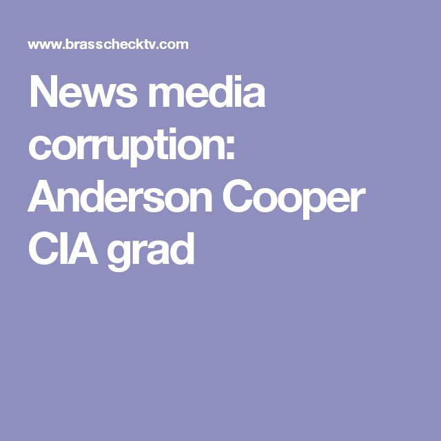 News media corruption: Anderson Cooper CIA grad