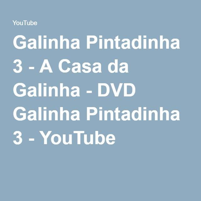 Galinha Pintadinha 3 - A Casa da Galinha - DVD Galinha Pintadinha 3 - YouTube