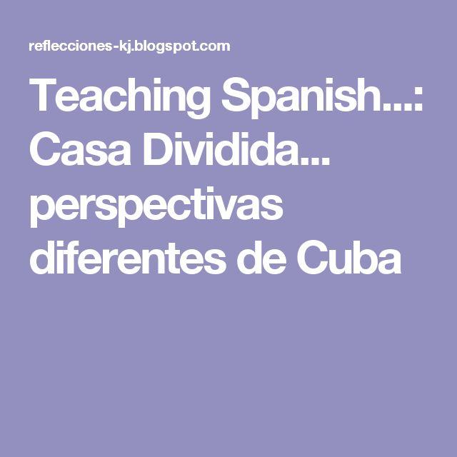 Teaching Spanish...: Casa Dividida... perspectivas diferentes de Cuba