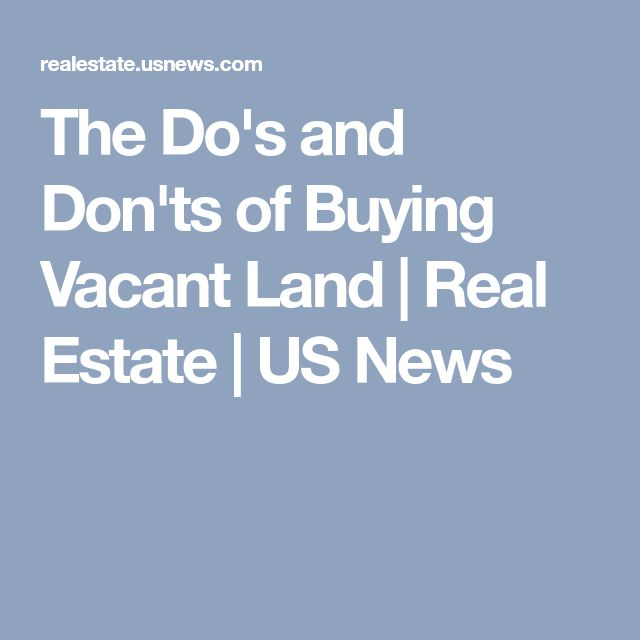 The Do's and Don'ts of Buying Vacant Land | Real Estate | US News