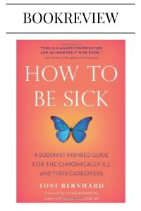 How To Be Sick - Toni Bernhard - Thehappyspoonieproject
