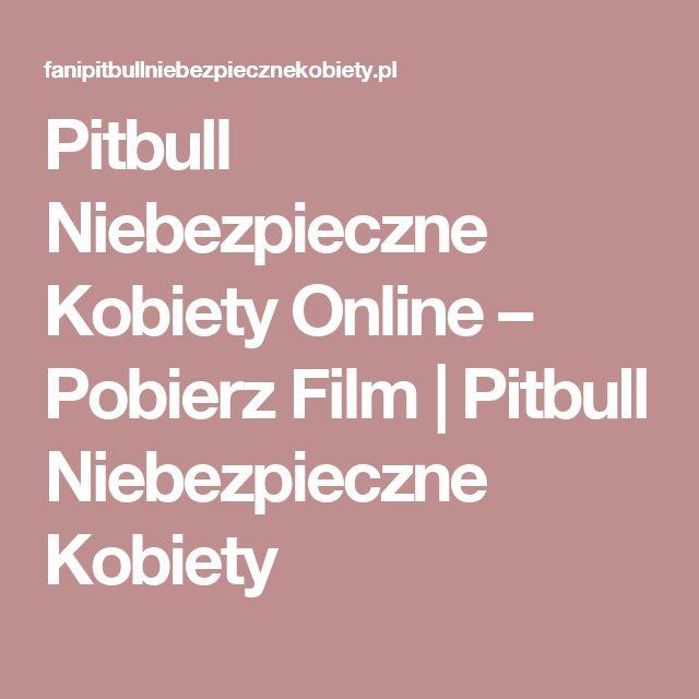 Pitbull Niebezpieczne Kobiety Online – Pobierz Film   Pitbull Niebezpieczne Kobiety