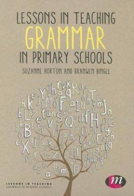 Lessons in Teaching Grammar in Primary Schools by Suzanne Horton and Branwen Bingle