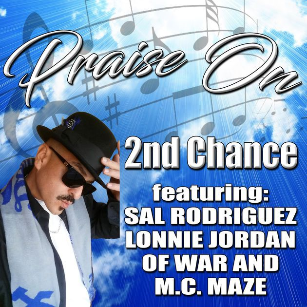 Praise On (feat. Lonnie Jordan, M.C. Maze & Sal Rodriguez) - Single by 2nd Chance on Apple Music