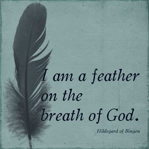 I am a feather on the breath of God - Hildegard of Bingen, Printable.