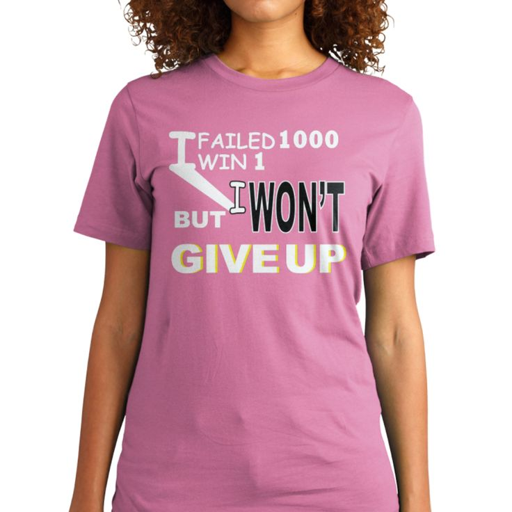 "My T - shirt on Teespring ""I Failed 1000, I Win 1, But I Won't Give Up"""