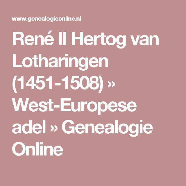 René II Hertog van Lotharingen (1451-1508) » West-Europese adel » Genealogie Online