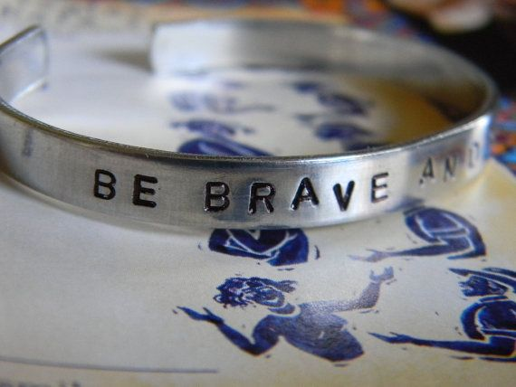 Be Brave and be kind.  Quote by Gandhi