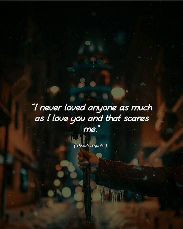 I never loved anyone as much as I love you and that scares me. . . #thelatestquote #quotes