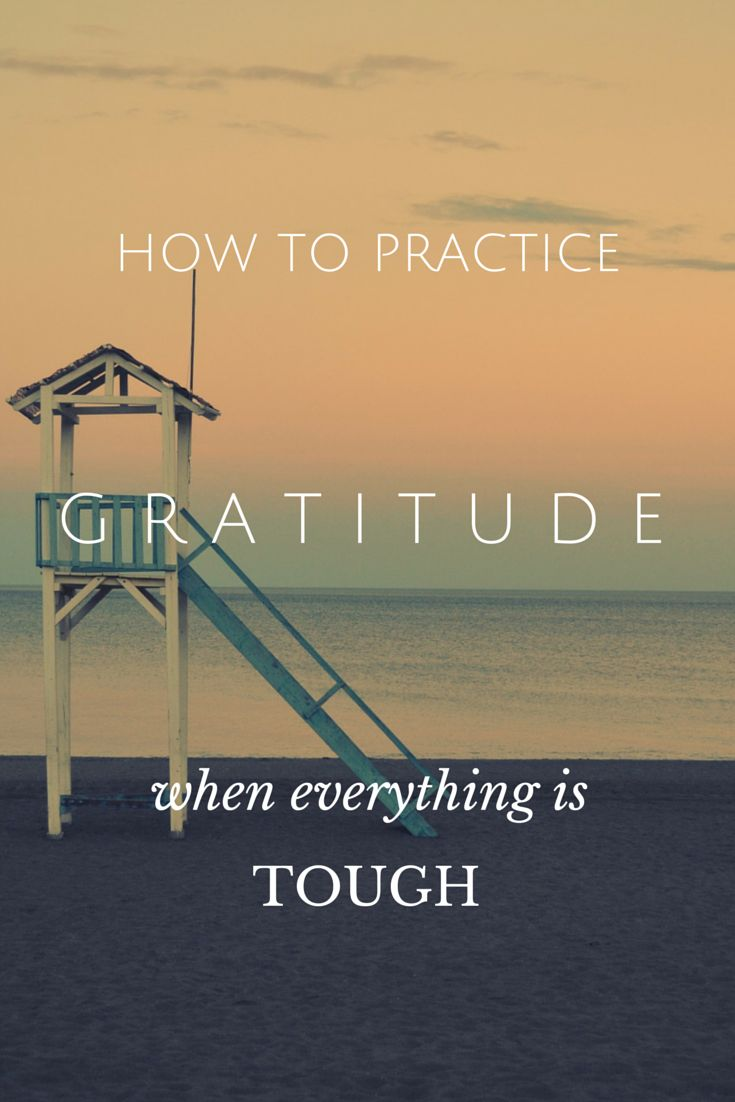 How to practice gratitude when everything is tough