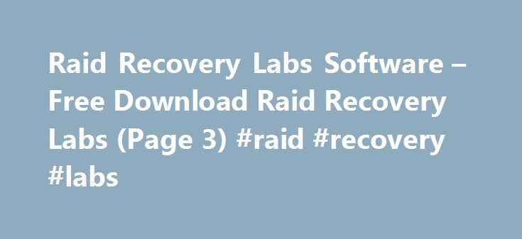 Raid Recovery Labs Software – Free Download Raid Recovery Labs (Page 3) #raid #recovery #labs http://dallas.remmont.com/raid-recovery-labs-software-free-download-raid-recovery-labs-page-3-raid-recovery-labs/  Raid Recovery Labs Software RAIDFS is a proof of concept tool to allow for the recovery of RAID arrays with failed controllers. RAIDFS is a proof of concept tool to allow for the recovery of RAID arrays with failed controllers, repaired component disks, and the like where the data on…